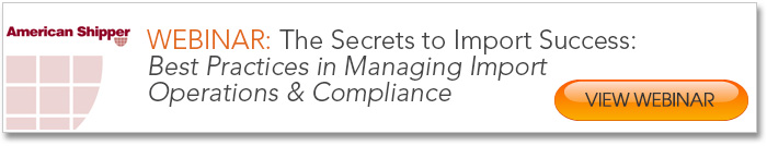 Secrets to Import Success Webinar: Best Practices in Managing Import Operations and Compliance